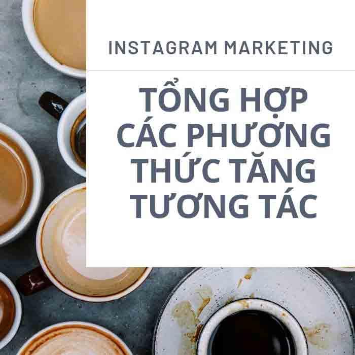 toidayhoc - Instagram Marketing - Tổng hợp các phương thức tăng tương tác