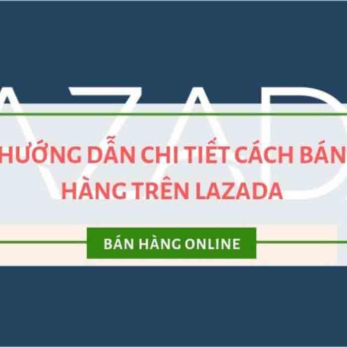 toidayhoc - Bán hàng trên Lazada - Hướng dẫn tạo tài khoản và cách kinh doanh