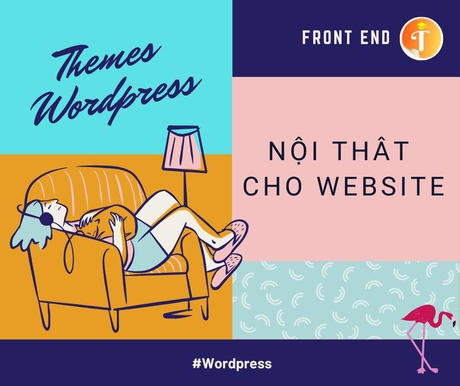 Theme của wordpress giống như nội thất, mặt tiền của ngôi nhà - toidayhoc
